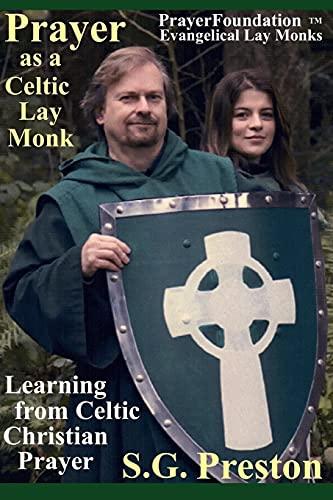 Prayer as a Celtic Lay Monk: Learning from Celtic Christian Prayer (PrayerFoundation Evangelical Lay Monks)