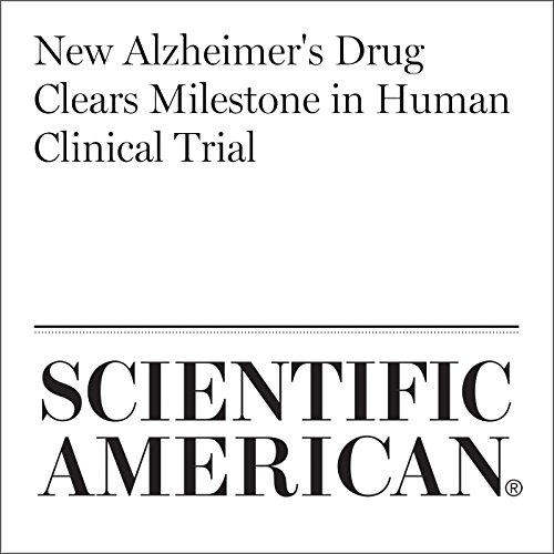New Alzheimer's Drug Clears Milestone in Human Clinical Trial audiobook cover art