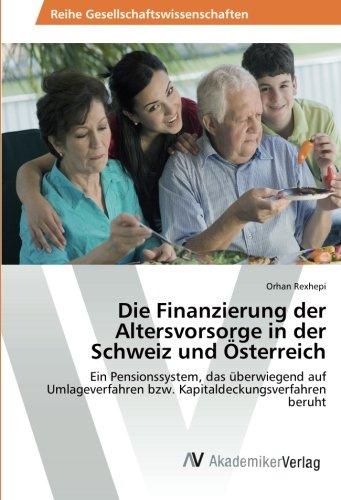 Die Finanzierung der Altersvorsorge in der Schweiz und Österreich: Ein Pensionssystem, das überwiegend auf Umlageverfahren bzw. Kapitaldeckungsverfahren beruht