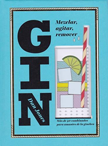 Gin: Mezclar, agitar, remover: Más de 40 Combinados Para Amantes de la Ginebra