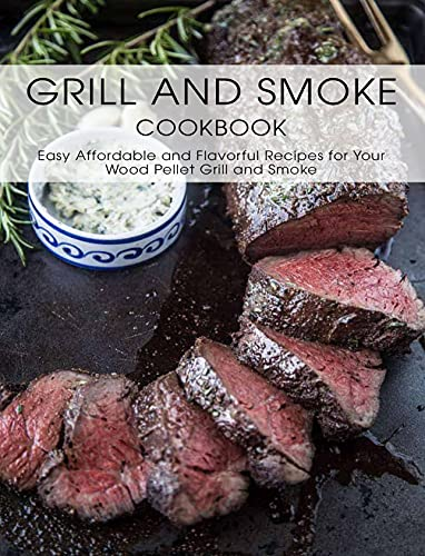Grill And Smoke Cookbook: Easy Affordable and Favorful Recipes For Your Wood Pellet Grill and Smoker (English Edition)