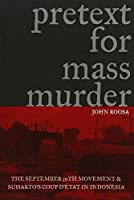 Pretext for Mass Murder: The September 30th Movement And Suharto's Coup D'etat in Indonesia (New Perspectives in Se Asian Studies)