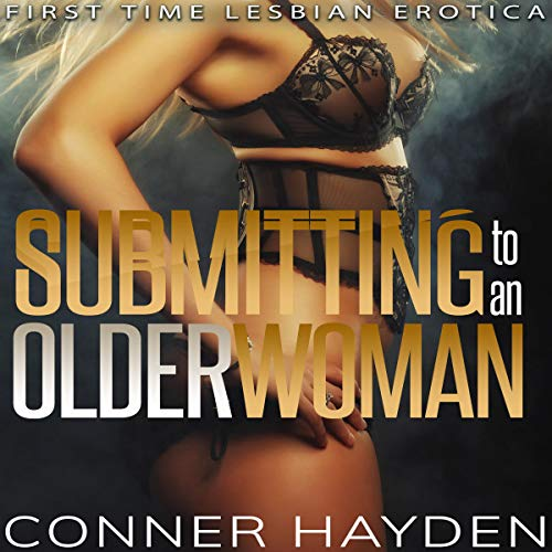 Submitting to an Older Woman: First Time Lesbian Erotica/Lesbian Age Gap audiobook cover art