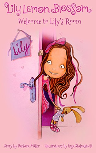 Lily Lemon Blossom Welcome to Lily's Room: (Kids Book, Picture Books, Ages 3-5, Preschool Books, Baby Books, Children's Bedtime Story) (Lily Lemon Blossom Comics) by [Barbara Miller, Inga Shalvashvili]