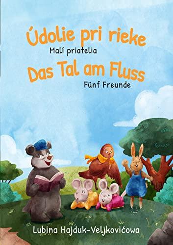 Das Tal am Fluss - Fünf Freunde : Údolie pri rieke - Malí priatelia: Zweisprachiges Kinderbuch Bilderbuch zum Lernen Slowakisch – Deutsch (bilinguales ... (Das Tal am Fluss : Údolie pri rieke 1)
