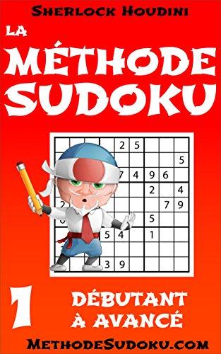 La Méthode Sudoku - Volume 1 - Débutant à Avancé (Apprenez à résoudre les puzzles Sudoku) (French Edition)
