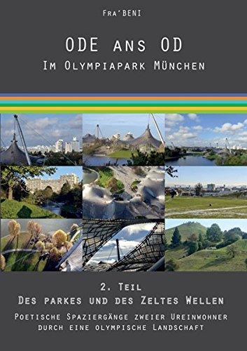 ODE an OD - Im Olympiapark München 2. Teil: Des Parkes und des Zeltes Wellen: Poetische Spaziergänge zweier Ureinwohner durch eine Olympische Landschaft
