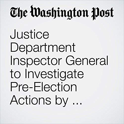 Justice Department Inspector General to Investigate Pre-Election Actions by Department and FBI copertina