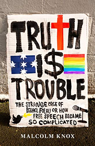 Truth Is Trouble: The strange case of Israel Folau, or How Free Speech Became So Complicated (English Edition)