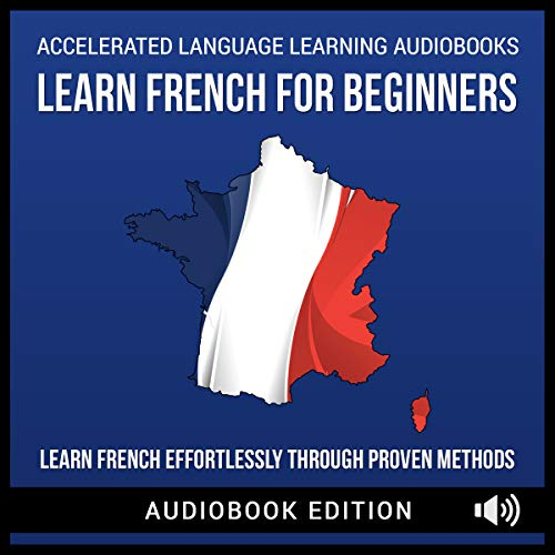 Learn French for Beginners: Learn French Effortlessly Through Proven Methods cover art