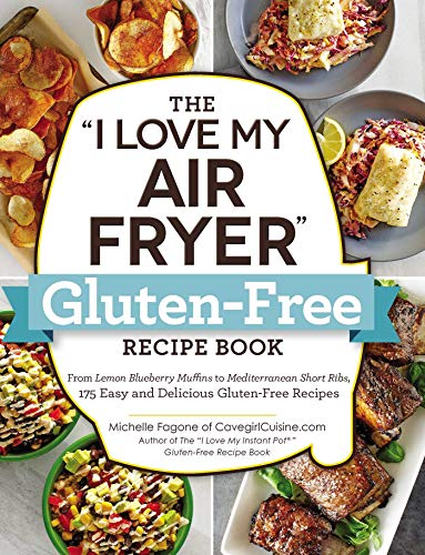 The I Love My Air Fryer Gluten-Free Recipe Book: From Lemon Blueberry Muffins to Mediterranean Short Ribs, 175 Easy and Delicious Gluten-Free Recipes