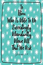 To Him Who Is Able to Do Exceedingly Abundantly Above All That We Ask: Bible Verse Quote Cover Composition Notebook Portable