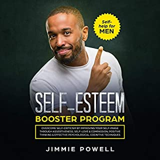 Self-Esteem Booster Program     Overcome Self-Criticism by Improving Your Self-Imagine Through Assertiveness, Self-Love & Compassion, Positive Thinking & Effective Psychological Cognitive Techniques               By:                                                                                                                                 Jimmie Powell                               Narrated by:                                                                                                                                 Arthur Milton                      Length: 3 hrs and 17 mins     25 ratings     Overall 5.0