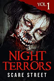 Night Terrors Vol. 1: Short Horror Stories Anthology by [Scare Street, Peter  Cronsberry, Tarphy W.  Horn, K. M.  McKenzie, Emil  Pellim, Ryan  Benson, Rosie  O'Carroll, C. B.  Channell, A. M.  Todd, Karl  Melton, J. M.  White, Bob Johnston, Warren  Benedetto, Ron  Ripley]