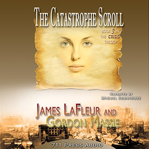 The Catastrophe Scroll     The Crisis Trilogy              By:                                                                                                                                 James LaFleur,                                                                                        Gordon Massie,                                                                                        711 Press,                   and others                          Narrated by:                                                                                                                                 Miguel Rodriguez                      Length: 2 hrs and 52 mins     Not rated yet     Overall 0.0