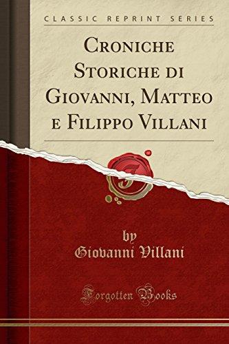 Croniche Storiche di Giovanni, Matteo e Filippo Villani (Classic Reprint)