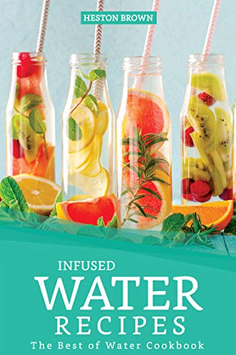 Infused Water Recipes: The Best of Water Cookbook (English Edition)