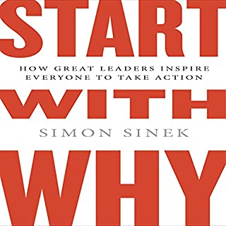 Start with Why     How Great Leaders Inspire Everyone to Take Action              By:                                                                                                                                 Simon Sinek                               Narrated by:                                                                                                                                 Simon Sinek                      Length: 7 hrs and 12 mins     16,125 ratings     Overall 4.6