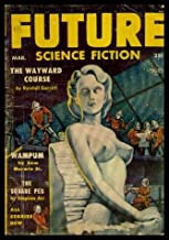FUTURE SCIENCE FICTION - Volume 4, number 6 - March Mar 1954: The Wayward Course; Wampum; The Oldfashioned Spaceman; The Payoff; The Square Peg