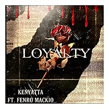 Loyalty (feat. Fenro Mackio)