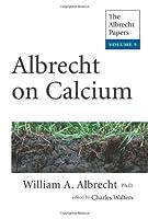 Albrecht on Calcium (The Albrecht Papers)