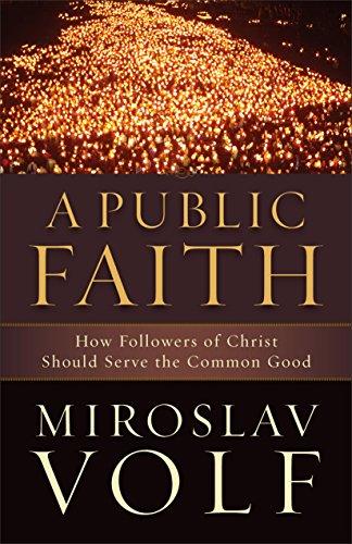 A Public Faith, How Followers of Christ Should Serve the Common Good