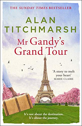 Mr Gandy's Grand Tour: The uplifting, enchanting novel by bestselling author and national treasure Alan Titchmarsh
