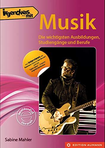 Irgendwas mit Musik: Die wichtigsten Ausbildungen, Studiengänge und Berufe (Irgendwas mit ...)