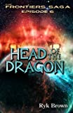 Ep.#6 - 'Head of the Dragon' (The Frontiers Saga) (Volume 6)