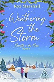 Weathering the Storm: An inspiring tale of unexpected happy endings (Secrets in the Snow Book 5) by [Roz Marshall]