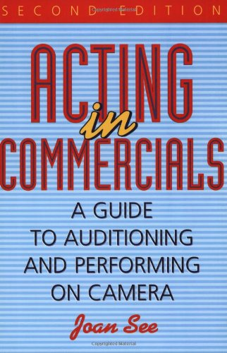 Acting in Commercials: A Guide to Auditioning and Performing on Camera