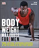 Bodyweight Workouts For Men: 75 Anytime, Anywhere Exercises to Build a Better Body (English Edition)