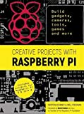 Creative Projects with Raspberry Pi: Build gadgets, cameras, tools, games and...
