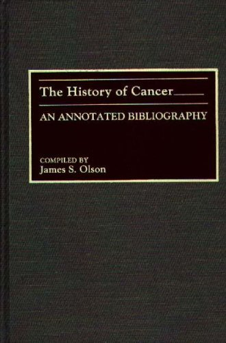The History of Cancer: An Annotated Bibliography (Bibliographies and Indexes in Medical Studies Book 3)