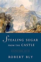 Stealing Sugar from the Castle: Selected Poems, 1950 to 2013