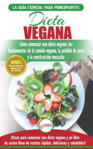 Dieta Vegana: Recetas Para Principiantes Guía De Cocina - Cómo Comenzar Una Dieta Vegana - Conceptos Básicos De La Comida Vegana (Libro En Español / Vegan Diet Spanish Book) (Spanish Edition)