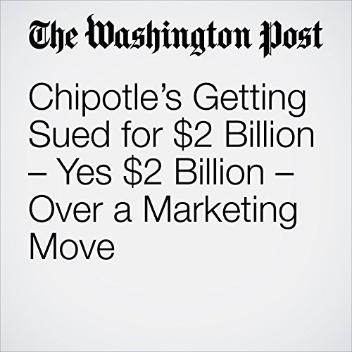 Chipotle's Getting Sued for $2 Billion – Yes $2 Billion – Over a Marketing Move copertina