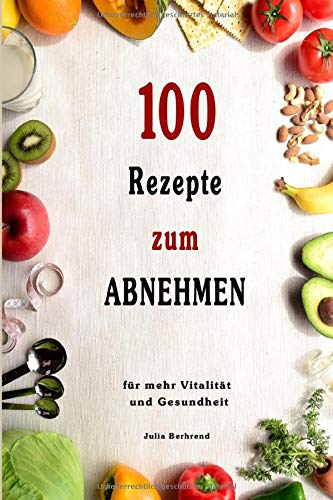 Abnehmen: 100 Rezepte für schnelles Abnehmen, Low Carb, Superfood, Kokosöl, Quinoa, Honig, Smoothies, + BONUS, Paleo (Abnehmen, Low Carb, Superfood, ... Quinoa, Honig, Smoothies, Matcha, Band 1)