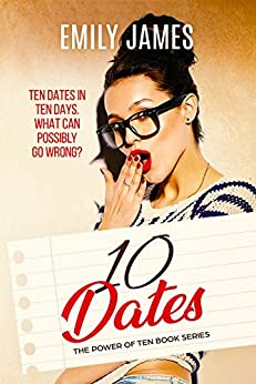 Ten Dates: A fun and sexy romantic comedy novel (The Power of Ten Series) by [Emily James]