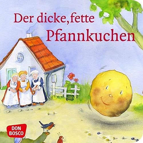 Der dicke, fette Pfannkuchen. Mini-Bilderbuch.: Don Bosco Minis: Märchen. (Meine Lieblingsmärchen)