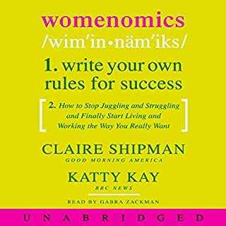 Womenomics     Write Your Own Rules for Success              By:                                                                                                                                 Claire Shipman,                                                                                        Katty Kay                               Narrated by:                                                                                                                                 Gabra Zackman                      Length: 7 hrs and 23 mins     4 ratings     Overall 3.8