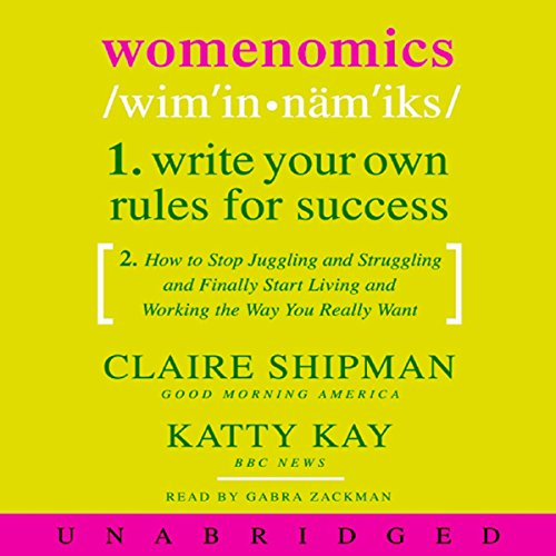 Womenomics     Write Your Own Rules for Success              By:                                                                                                                                 Claire Shipman,                                                                                        Katty Kay                               Narrated by:                                                                                                                                 Gabra Zackman                      Length: 7 hrs and 23 mins     30 ratings     Overall 4.2