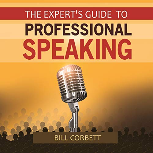 The Expert's Guide to Professional Speaking: Interviews With Professionals Who Share What They've Learned