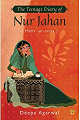 The Teenage Diary of Nur Jahan {Mehr-Un-Nissa} Kindle Edition