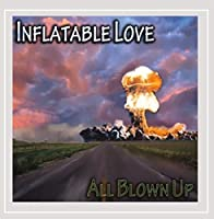 Inflatable Love/All Blown Up