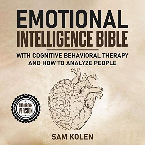 Emotional Intelligence Bible: With Cognitive Behavioral Therapy and How to Analyze People audiobook cover art