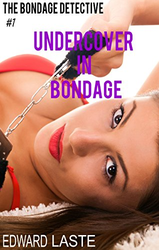 Undercover in Bondage: Erotic BDSM (The Bondage Detective Book 1) (English Edition)