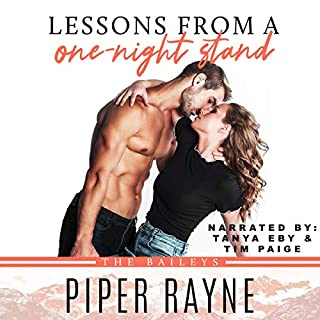 Lessons from a One-Night Stand     The Baileys, Book 1              By:                                                                                                                                 Piper Rayne                               Narrated by:                                                                                                                                 Tanya Eby,                                                                                        Tim Paige                      Length: 7 hrs and 43 mins     2 ratings     Overall 4.5