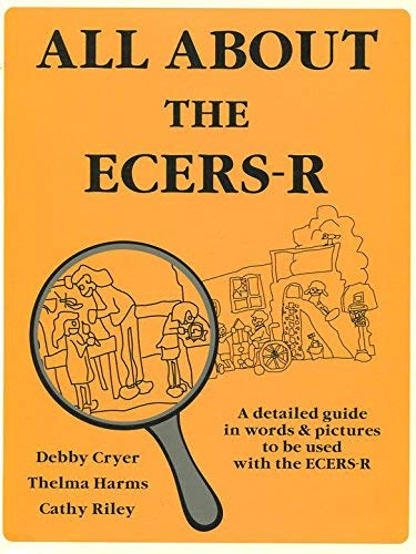 All about the ECERS-R A Detailed Guide in Words and Pictures to Be Used with the ECERS-R