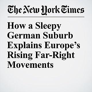How a Sleepy German Suburb Explains Europe's Rising Far-Right Movements cover art